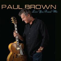 Love You Found Me — Paul Brown