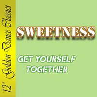 Get Yourself Together — Sweetness