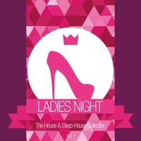 Ladies Night - The House & Deep-House Collection, Vol. 1 — сборник