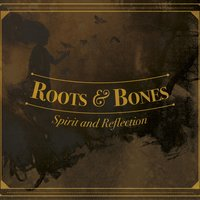 Spirit and Reflection — Roots & Bones