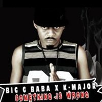 Something Is Wrong — K MAJOR, Big G Baba