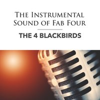 The Instrumental Sound of the Fab Four — The 4 Blackbirds
