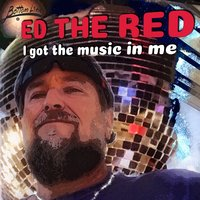 I Got the Music in Me — Ed The Red