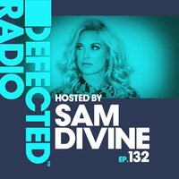 Defected Radio Episode 132 (hosted by Sam Divine) — Defected Radio