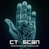 CT Scan — Conscious Route & Trademark Blud