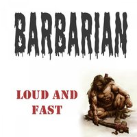 Loud and Fast — Barbarian