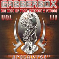 "The Gabberbox ""Apocalypse"" - The Best of Past, Present & Future, Vol. 3 — сборник"