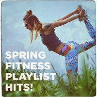 Spring Fitness Playlist Hits! — Ultimate Dance Hits, Today's Hits!, Running Hits