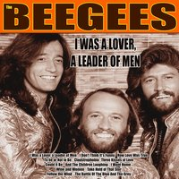 I Was a Lover, a Leader of Men — Bee Gees