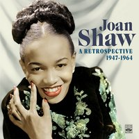 Joan Shaw: A Retrospective (1947-1964). Sings for Swingers / In Person — Joan Shaw