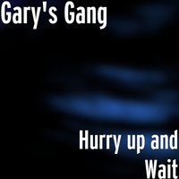 Hurry up and Wait — Gary's Gang