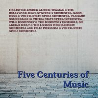 Five Centuries Of Music — I Solisti de Zagreb, Alfred Newman & The Hollywood Bowl Symphony Orchestra, Mário Rossi & Vienna State Opera Orchestra, Vladimir Golschmann, Willi Boskovsky & The Boskovsky Ensemble, Sir Adrian Boult & The London Philharmonic Orchestra