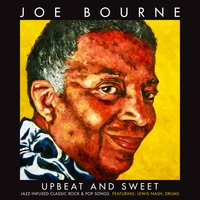 Upbeat and Sweet: Jazz Infused Classic Rock & Pop Songs — Joe Bourne