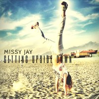 Gettin Upside Down — Missy Jay