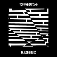 You Understand — M. Rodríguez