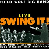 Live Swing It! — Toots Thielemans, Max Greger, Hugo Strasser, Thilo Wolf Big Band, Thilo Wolf Big Band feat. Toots Thielemans, Max Greger, Hugo Strasser & Wall Street Crash, Wall Street Crash