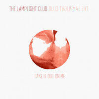 Take It Out On Me — The Lamplight Club