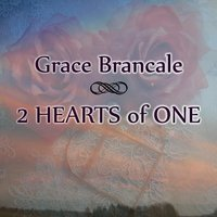 2 Hearts of One — Grace Brancale