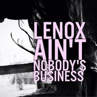 Ain't Nobody's Business — Lenox