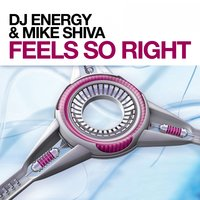 Feels so Right (Energy 09 Theme) — DJ Energy, Mike Shiva, DJ Energy & Mike Shiva