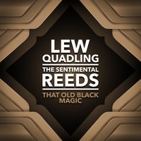 That Old Black Magic — Lew Quadling And The Sentimental Reeds