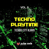 Techno Playtime, Vol. 9 (Techno City Alarm) — сборник