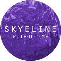 Without Me — Skyeline