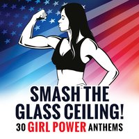Smash the Glass Ceiling! 30 Girl Power Anthems — сборник