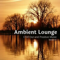 Ambient Lounge - Chill Out And Positive Music - Session 2 — сборник