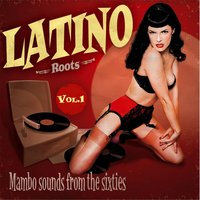 Latino Roots : Mambo Sounds from the Sixties, Vol. 1 — сборник