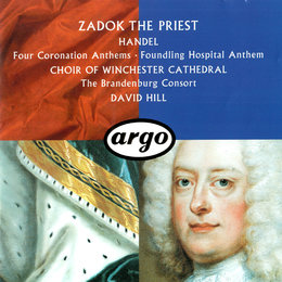 Handel: Four Coronation Anthems; Anthem for the Foundling Hospital — David Hill, Choir Of Winchester Cathedral, The Brandenburg Consort