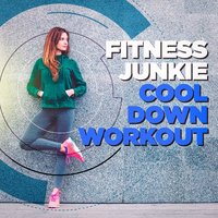 Fitness Junkie Cool Down Workout Music — Fitness Cardio Jogging Experts, Ultimate Fitness Playlist Power Workout Trax