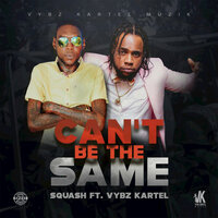 Can't be the Same — Vybz Kartel, Squash