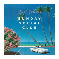 Sunday Social Club — Matt White