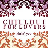 Chillout for Lovers (Kissin' You) — сборник