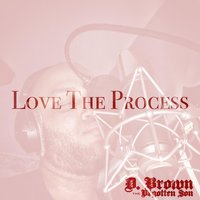 Love the Process — D. Brown the Begotten Son