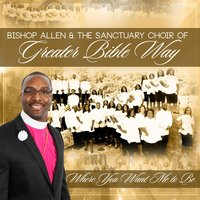 Where You Want Me to Be — Bishop Allen & The Sanctuary Choir of Greater Bible Way