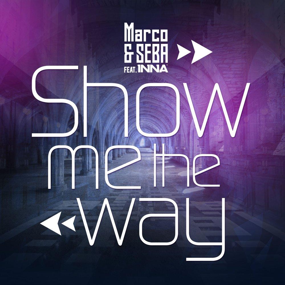 MARCO SEBA FEAT INNA SHOW ME THE WAY СКАЧАТЬ БЕСПЛАТНО
