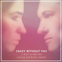 Crazy Without You — Melina, Lucas Estrada, J-MOX