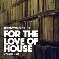 Defected Presents For The Love Of House Volume 9 — сборник