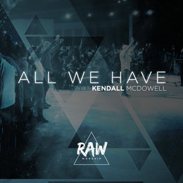 All We Have — RAW, Kendall McDowell