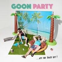 Are We Dead yet? — Graham Barton, Goon Party, Rob Dennler