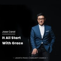 It All Start With Grace — Jose Carol