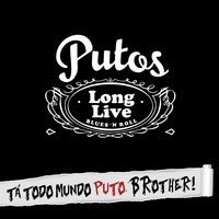 Tá Todo Mundo Puto, BRother! — Putos BRothers Band