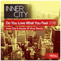 Do You Love What You Feel 2018 — Inner City