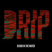 Blood in the Water — Drip