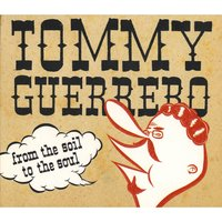 From the Soil to the Soul — Tommy Guerrero