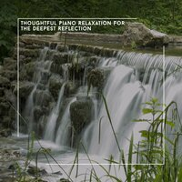 Thoughtful Piano Relaxation For The Deepest Reflection — Acoustic Piano Club
