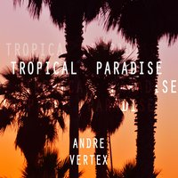Tropical Paradise — Andre Vertex