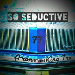 So Seductive — A-Ron, A-ron feat. King Tru